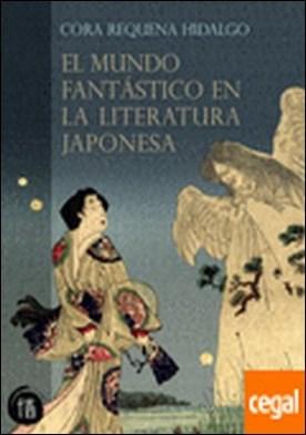 El mundo fantástico en la literatura japonesa . de Nara a Edo por Requena Hidalgo, Cora