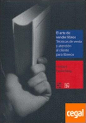 El A de vender libros : Técnicas de venta y atención al cliente para libreros . TECNICAS DE VENTA Y ATENCION AL CLIENTE PARA LIBREROS por Paulerberg, Herbert