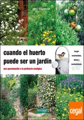 Cuando el huerto puede ser un jardín . una aproximación a la jardinería ecológica por Arnau Fresquet, Jesús PDF