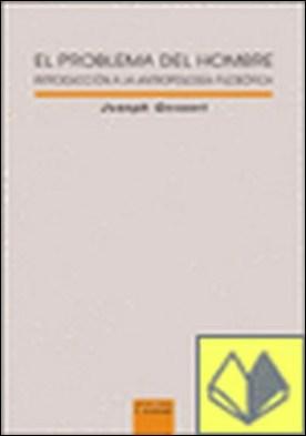 El problema del hombre. Antropología . INTRODUCCION A LA ANTROPOLOGIA FILOSOFICA