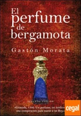 El perfume de bergamota . GRANADA 1392: UN PERFUME,UN MEDICO Y UNA CONSPIRACION PARA MATAR A UN REY por Gastón Morata, José Luis