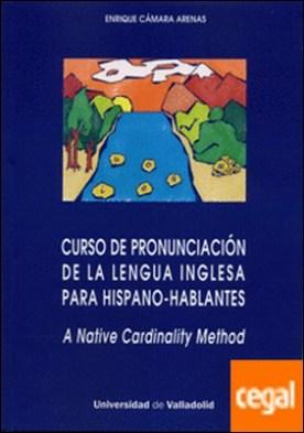 CURSO DE PRONUNCIACIÓN DE LA LENGUA INGLESA PARA HISPANO-HABLANTES. A native Cardinality Method
