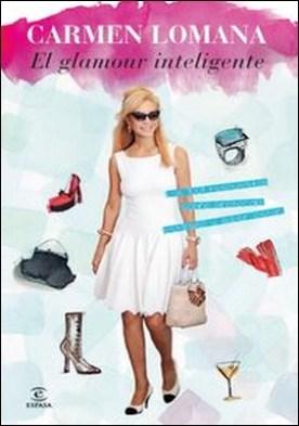 El glamour inteligente. Las 1001 respuestas sobre protocolo, estilismo y saber estar