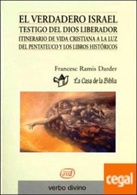 El verdadero Israel. Testigo del Dios liberador . Itinerario de vida cristiana a la luz del Pentateuco y los libros históricos (Libro del animador)