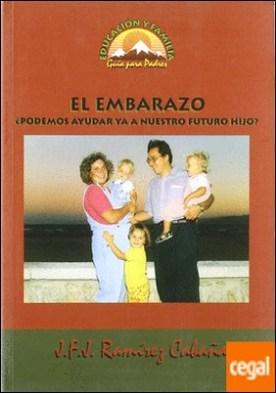 El embarazo . ¿Podemos ayudar a nuestros hijos? por Ramírez, J. F. J.