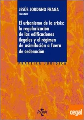 El urbanismo de la crisis: la regularización de la edificaciones ilegales y el régimen de asimilación a fuera de ordenación