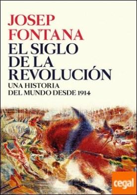 El siglo de la revolución . Una historia del mundo desde 1914