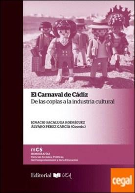 El Carnaval de Cádiz . De las coplas a la industria cultural por PÉREZ GARCÍA, ÁLVARO