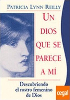 Dios que se parece a mí, Un . Descubriendo el rostro femenino de Dios por Reilly, Patricia Lynn
