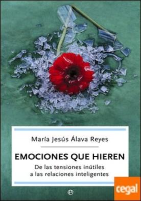 Emociones que hieren . de las tensiones inútiles a las relaciones inteligentes por Álava Reyes, María Jesús PDF