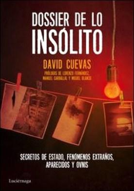 Dossier de lo insólito. Secretos de Estado, fenómenos extraños, aparecidos y ovnis