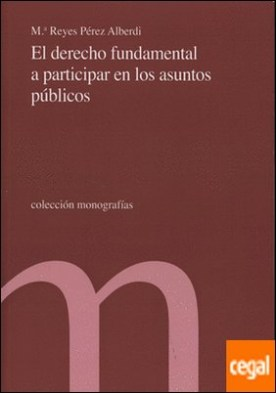 El derecho fundamental a participar en los asuntos públicos