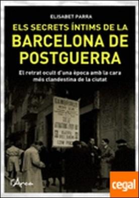 Els secrets íntims de la Barcelona de postguerra . Cases de barrets, senyoretes de moral discreta, madames i palanganeros a la posg por Parra Bueno, Elisabet PDF