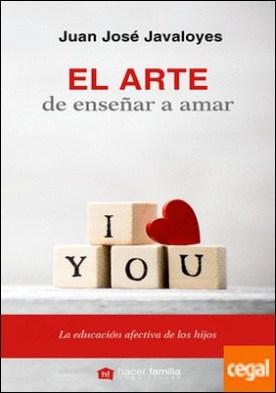 El arte de enseñar a amar por Javaloyes Soto, Juan José
