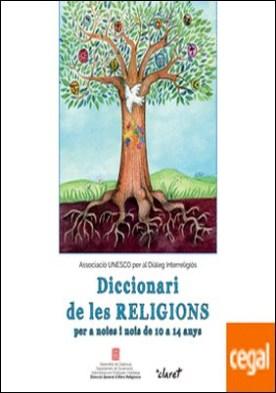 Diccionari de les religions . per a noies i nois de 10 a 14 anys por Montfort Guardia, Lourdes