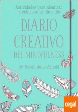 Diario creativo del mindfulness . Actividades para alcanzar la calma en tu día a día