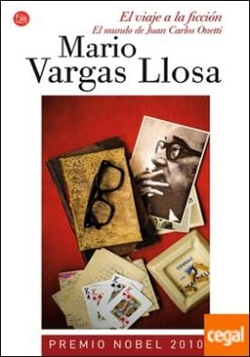 El viaje a la ficción (Bolsillo) . El mundo de Juan Carlos Onetti