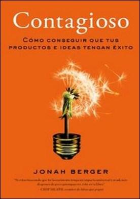 Contagioso. Cómo conseguir que tus productos e ideas tengan éxito por Jonah Berger PDF