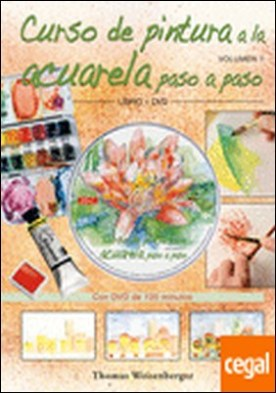 CURSO DE PINTURA A LA ACUARELA PASO A PASO. Libro y DVD. . CON DVD DE 120 MINUTOS por Weisenberger, Thomas PDF