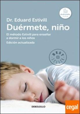Duérmete, niño (edición actualizada y ampliada) . El método Estivill para enseñar a dormir a los niños