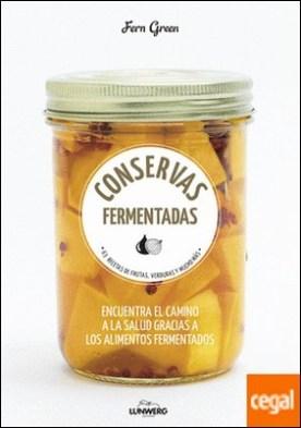 Conservas fermentadas . 63 recetas de frutas, verduras y mucho más