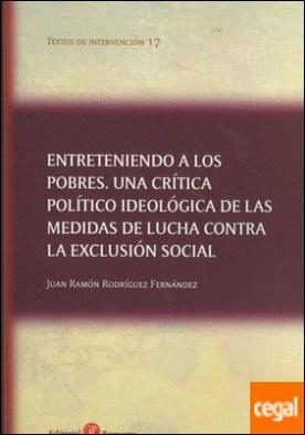 Entreteniendo a los pobres. Una crítica político ideológica de las medidas de lucha contra la exclusión social