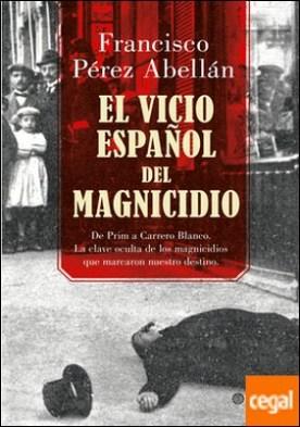 El vicio español del magnicidio . De Prim a Carrero Blanco, la clave oculta de los crímenes que marcaron nuestro destino