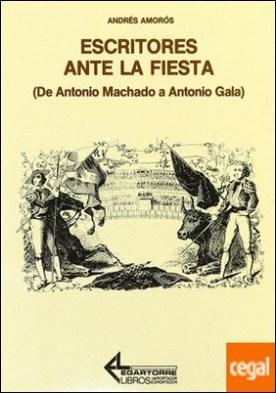 Escritores ante la fiesta: de Machado a Antonio Gala