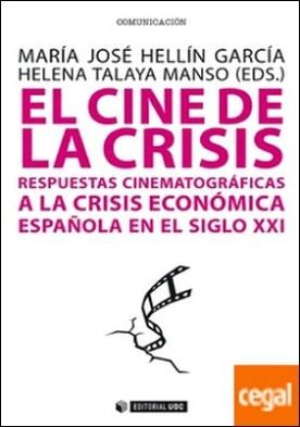 El cine de la crisis . Respuestas cinematográficas a la crisis económica española en el siglo XXI por Hellín García, María José PDF