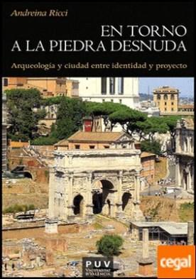 En torno a la piedra desnuda . Arqueología y ciudad entre identidad y proyecto
