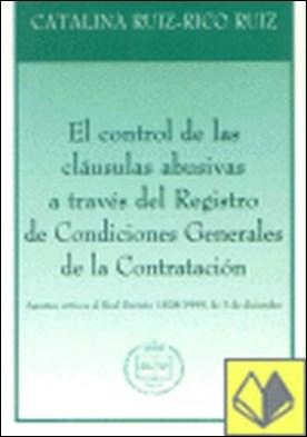 El control de las cláusulas abusivas a través del registro de condiciones generales de la contratación por Ruiz-Rico Ruiz, Catalina PDF