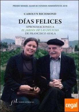 Días felices. Aproximaciones a 'El jardín de las delicias' de Francisco Ayala . Premio Manuel Alvar de Estudios Humanísticos 2018