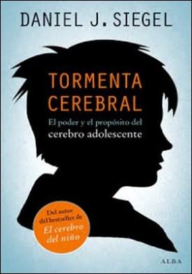 Tormenta cerebral: El poder y el propósito del cerebro adolescente por Daniel J. Siegel