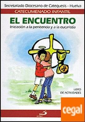 El encuentro - libro de actividades . Iniciación a la Penitencia y a la Eucaristía