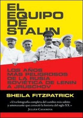 El equipo de Stalin. Los años más peligrosos de la Rusia soviética, de Lenin a Jrushchov