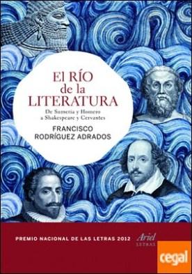 El río de la literatura . De Sumeria y Homero a Shakespeare y Cervantes
