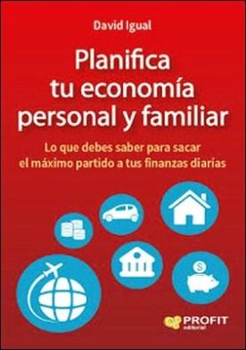 Planifica tu economï¿1⁄2a personal y familiar: Lo que debes saber para sacar el mï¿1⁄2ximo partido a tus finanzas diarias por David Igual Molina