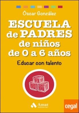 Escuela de Padres de niños de 0 a 6 años . Educar con talento