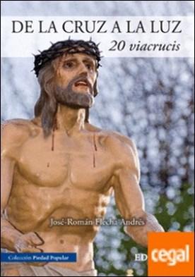 De la cruz a la luz. 20 Viacrucis