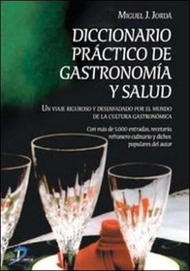 Diccionario práctico de gastronomía y salud. Con más de 5.000 entradas, recetario, refranero y dichos populares del autor