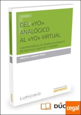Del «yo» analógico al «yo» virtual . Una revisión a las teorías autorales de Foucault, Barthes y Derrida