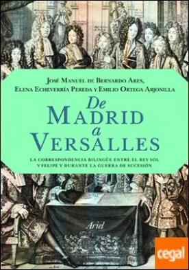 De Madrid a Versalles . La correspondencia entre el Rey Sol y Felipe V durante la guerra de Sucesión