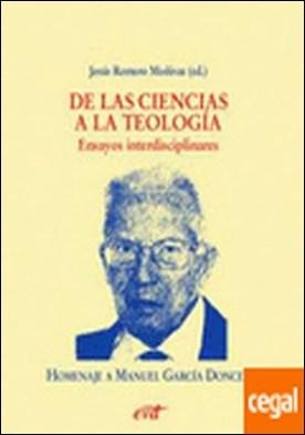 De las ciencias a la teología . ensayos interdisciplinares : homenaje a Manuel García Doncel