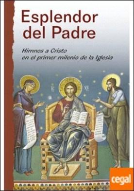 Esplendor del Padre . Himnos a Cristo en el primer milenio de la Iglesia