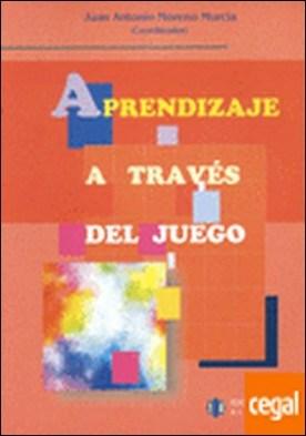 El aprendizaje a través del juego por JUAN ANTONIO MORENO MURCIA (CO PDF