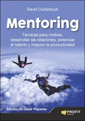 Mentoring: Tï¿1⁄2cnicas para motivar, desarrollar las relaciones, potenciar el talento y mejorar la productividad por David Clutterbuck PDF