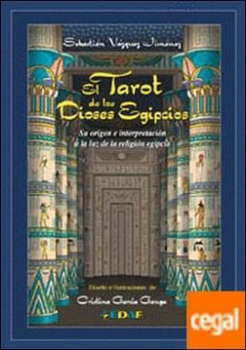 El Tarot de los Dioses Egipcios . Su origen e interpretación a la luz de la religión egipcia