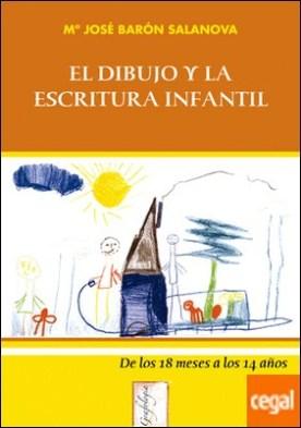 El Dibujo y la Escritura Infantil . De los 18 meses a los 14 años por Barón Salanova, M. J.