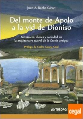 Del monte de Apolo a la vid de Dioniso . Naturaleza, dioses y sociedad en la arquitectura teatral de la Grecia antigua