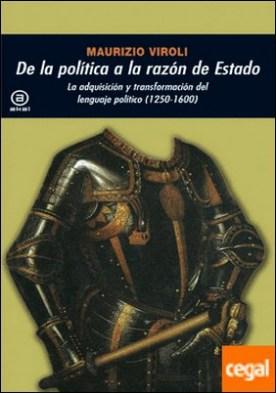 De la política a la razón de Estado . La adquisición y transformación del lenguaje político (1250-1600)